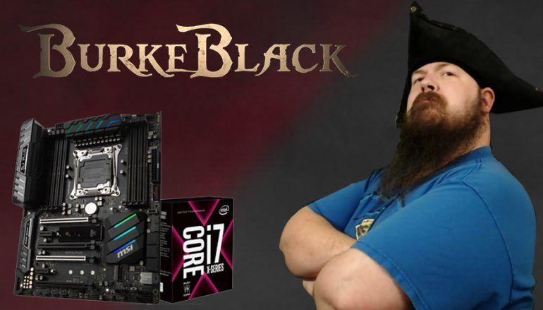 BurkeBlack i7-7740X // MSI X299 Motherboard Giveaway: Win A MSI i7 [CLOSED]